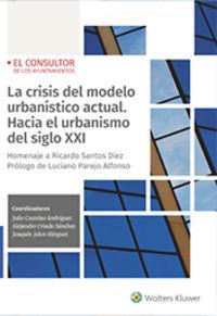 CRISIS DEL MODELO URBANISTICO ACTUAL, LA - HACIA EL URBANISMO DEL SIGLO XXI