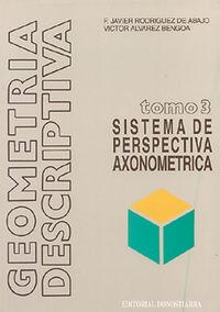 Geometria Descriptiva 3 - Sistema De Perspectiva Axonometrica - F. Javier Rodriguez De Abajo / Victor Alvarez Bengoa