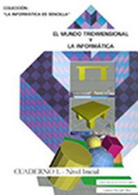 MUNDO TRIDIMENSIONAL Y LA INFORMATICA, EL - CUADERNO 1