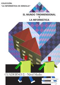 MUNDO TRIDIMENSIONAL Y LA INFORMATICA, EL - CUADERNO 2