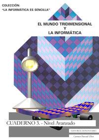 MUNDO TRIDIMENSIONAL Y LA INFORMATICA, EL - CUADERNO 3