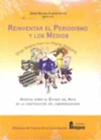 REINVENTAR EL PERIODISMO Y LOS MEDIOS - APUNTES SOBRE EL ESTADO DEL ARTE EN LA CONSTRUCCION DEL CIBERPERIODISMO