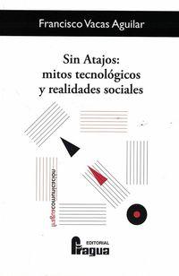 SIN ATAJOS: MITOS TECNOLOGICOS Y REALIDADES SOCIALES