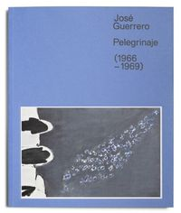 Jose Guerrero - Pelegrinaje (1966-1969) - Grancisco Baena / Beatriz Cordero / [ET AL. ]