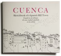 CUENCA - SKETCHBOOK OF A SPANISH HILL TOWN