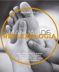 MANUAL DE REFLEXOLOGIA - UNA GUIA FACIL PARA TRATAR EL CUERPO A TRAVES DE LOS PIES Y DE LAS MANOS