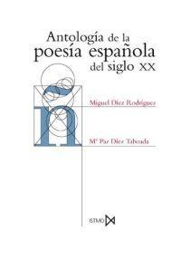 Antologia De La Poesia Española Del Siglo Xx - Miguel Diez Rodriguez / Mª Paz Diez Taboada