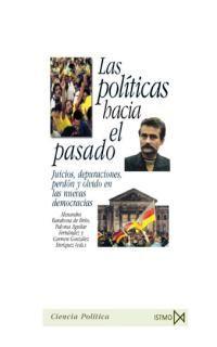 Las politicas hacia el pasado - Alexandra Barahona De Brito / Paloma Aguilar Fernandez / Carmen Gonzalez Enriquez