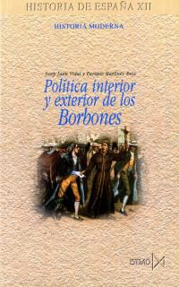 Politica Interior Y Exterior De Los Borbones - Jose Juan Vidal / Enrique Martinez Ruiz