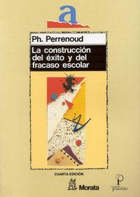 La construccion del exito y del fracaso escolar - Philippe Perrenoud