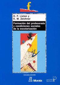 Formacion Del Profesorado Y Condiciones Sociales De La Escolarizacion - D. P. Liston / K. M. Zeichner