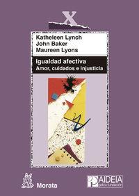 Igualdad Afectiva - Amor, Cuidados E Injusticia - Katheleen Lynch / John Baker / Maureen Lyons