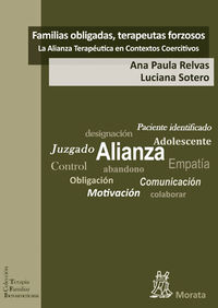 Familias Obligadas, Terapeutas Forzosos - La Alianza Terapeutica En Contextos Coercitivos - Ana Paula Relvas / Luciana Sotero