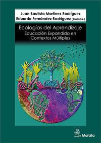 Ecologias De Aprendizaje - Educacion Expandida En Contextos Multiples - J. B. Martinez Rodriguez (ed. ) / E. Fernandez Rodriguez (ed. )