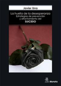 HUELLA DE LA DESESPERANZA, LA - ESTRATEGIAS DE PREVENCION Y AFRONTAMIENTO DEL SUICIDIO