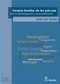 Terapia Familiar De Las Psicosis - Entre La Destriangulacion Y La Reconfirmacion - Juan Luis Linares
