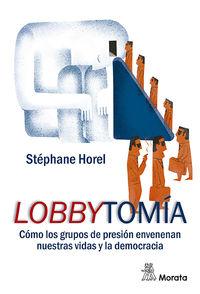Lobbytomia - Como Los Grupos De Presion Envenenan Nuestras Vidas Y La Democracia - Stephane Horel