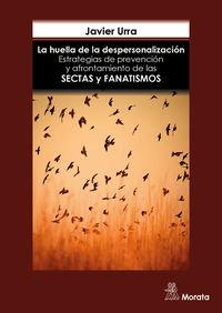 HUELLA DE LA DESPERSONALIZACION, LA - ESTRATEGIAS DE PREVENCION Y AFRONTAMIENTO DE LAS SECTAS Y GRUPOS FANATICOS