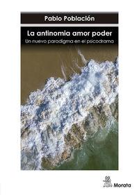 ANTINOMIA AMOR PODER, LA - UN NUEVO PARADIGMA EN EL PSICODRAMA