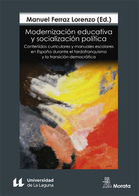 MODERNIZACION EDUCATIVA Y SOCIALIZACION POLITICA - CONTENIDOS CURRICULARES Y MANUALES ESCOLARES EN ESPAÑA DURANTE EL TARDOFRANQUISMO Y LA TRANSICION DEMOCRATICA
