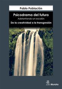 PSICODRAMA DEL FUTURO - ADELANTANDO UN ESCALON. DE LA CREATIVIDAD A LA TRANSGRESION