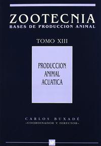Produccion Animal Acuatica - Zootecnia Xiii - C. Buxade (coord. )