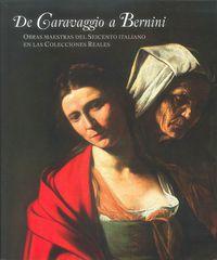 De Caravaggio A Bernini. Obras Maestras Del Seicento Italiano En Las Colecciones Reales - Gonzalo  Redin Michaus  /  David   Garcia Cueto  /  [ET AL. ]