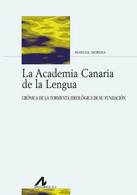 LA ACADEMIA CANARIA DE LA LENGUA - CRONICA DE LA TORMENTA IDEOLOGICA DE SU FUNDACION