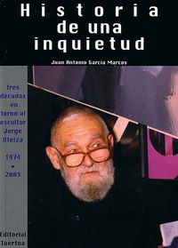 HISTORIA DE UNA INQUIETUD (TRES DECADAS EN TORNO AL ESCULTOR J. OTEIZ