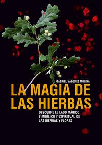La magia de las hierbas - Gabriel Vazquez Molina