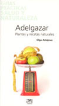Adelgazar - Plantas Y Recetas Naturales - Olga Astajova