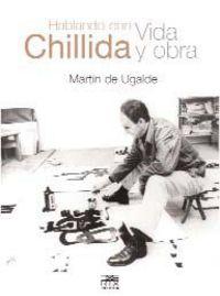 Hablando Con Chillida - Vida Y Obra - Martin De Ugalde