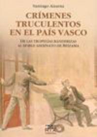 Crimenes Truculentos En El Pais Vasco - Santiago Aizarna