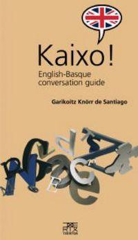 KAIXO! - ENGLISH-BASQUE CONVERSATION GUIDE