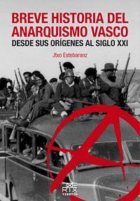Breve Historia Del Anarquismo Vasco - Jtxo Estebaranz Gonzalez