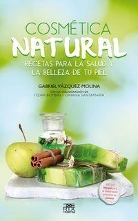 cosmetica natural - recetas para la salud y la belleza de tu piel - Gabriel Vazquez Molina