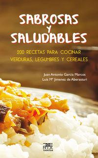 Sabrosas Y Saludables - 200 Recetas Para Cocinar Verduras, Legumbres Y Cereales - Juan Antonio Garcia Marcos / Luis Mª Jimenez De Aberasturi