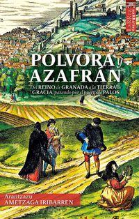 polvora y azafran - del reino de granada a la tierra de gracia, pasando por el puerto de palos - Arantzazu Ametzaga Iribarren