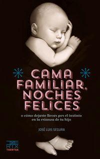 Cama Familiar, Noches Felices - O Como Dejarte Llevar Por El Instinto En La Crianza De Tu Hijo - Jose Luis Segura