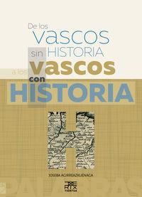 De Los Vascos Sin Historia A Los Vascos Con Historia - Joseba Agirreazkuenaga