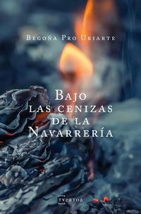 Bajo Las Cenizas De La Navarreria - Begoña Pro Uriarte