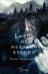 Lobos De Nuestro Escudo - Pedro Zarrabeitia Miñaur