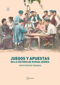 Juegos Y Apuestas En La Historia De Euskal Herria - Jose Antonio Azpiazu Elorza