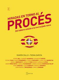 Miradas En Torno Al Proces - Del Tablero Catalan A La Encrucijada Vasca - Ramon Zallo Elgezabal / Txema Garcia Paredes