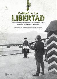 Camino A La Libertad - La Red De Evasion Comete Y La Frontera Vasca Durante La Ii Guerra Mundial - J. C. Jimenez De Aberasturi
