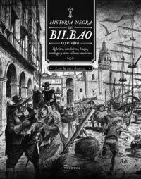 Historia Negra De Bilbao (1550-1810) - Rebeldes, Bandoleros, Brujas, Verdugos Y Otros Villanos Modernos - Luis Maria Bernal / Gorka Aranburu (il. )