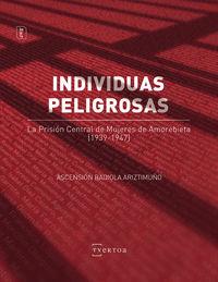 INDIVIDUAS PELIGROSAS - LA PRISION CENTRAL DE MUJERES DE AMOREBIETA (1939-1947)