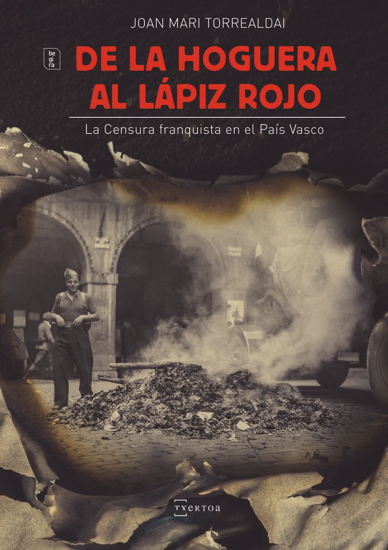 De La Hoguera Al Lapiz Rojo - La Censura Franquista En El Pais Vasco - Joan Mari Torrealdai Nabea