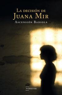 La decision de juana mir - Ascension Badiola Ariztimuño