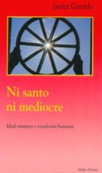 Ni Santo Ni Mediocre - Ideal Cristiano Y Condicion Humana - Javier Garrido
